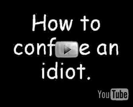 0 How to confuse an idiot