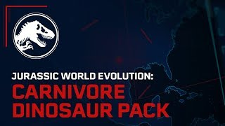Jurassic World Evolution: Carnivore Dinosaur Pack Out Now | Jurassic World