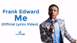 Frank Edwards - Me (Lyrics Video)