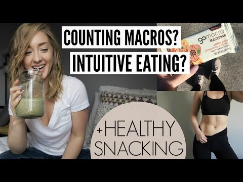 Counting Macros vs Intuitive Eating + Healthy Snacking Tips