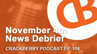 November 4th news debrief - CrackBerry 106