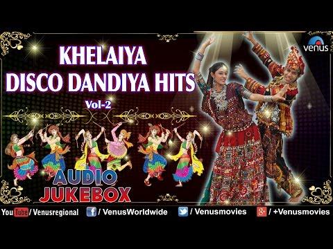 Navratri Special : Khelaiya Disco Dandiya Hits Vol. 2 || Best Garba Songs Audio Jukebox