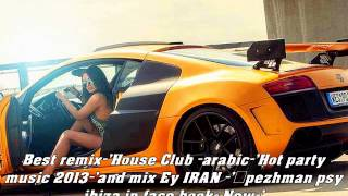 Best remix 'House Club  arabic 'Hot party music 2013 'and mix Ey IRAN  'pezhman psy ibiza in face bo