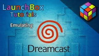 LaunchBox Tutorials - Emulating Dreamcast