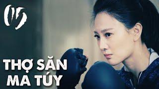 THỢ SĂN MA TÚY | TẬP 05 | Phim Hành Động, Phim Trinh Thám TQ