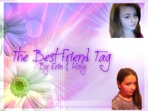 Best Friend Tag Erin And Holly