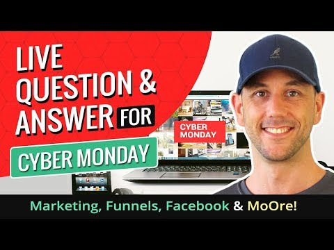 Live Question & Answer For Cyber Monday - Marketing. Funnels. Facebook & More!