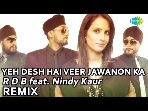 Yeh Desh Hai Veer Jawanon Ka Remix - RDB Feat. Nindy Kaur