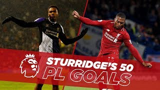 One to Fifty | Daniel Sturridge's first 50 Premier League goals for Liverpool
