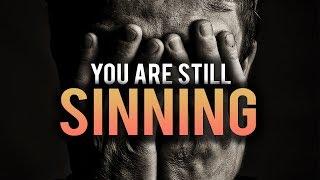 YOU ARE STILL SINNING!