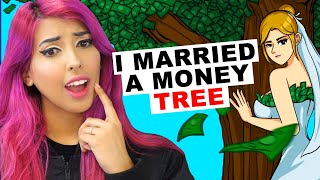 She MARRIED A TREE For Its Money (TRUE My Story Animated Reaction)