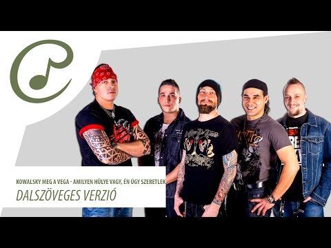 Kowalsky Meg A Vega - Amilyen Hülye Vagy, én úgy Szeretlek (dalszöveg - Lyrics Video)