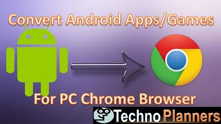 Convert Android Apps Games for PC Chrome Browser : Tutorial