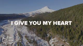 I Give You My Heart   Maranatha! Music (Lyric Video)