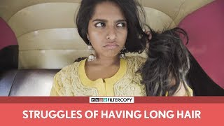 FilterCopy | Struggles Of Having Long Hair | Ft. Nayana Shyam