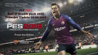 Pes 2017 - Transfer Update 31-08-2018, ball & Grafik pack 2019