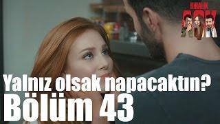 Kiralık Aşk 43. Bölüm - Yalnız Olsak Napacaktın?