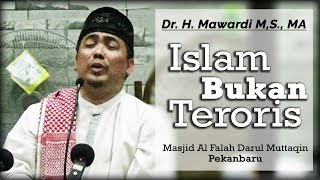 Dr. H. Mawardi M,S., MA - Islam Bukan Teroris (Al-Falah Darul Muttaqin)