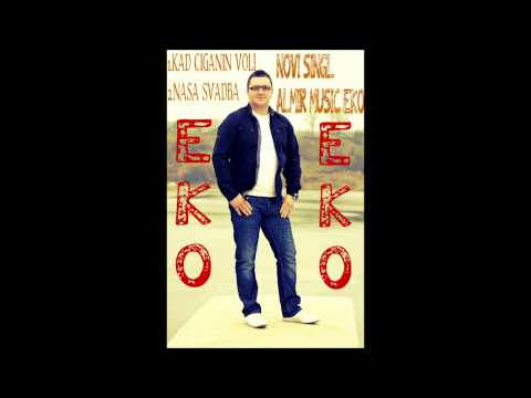 Almir Music Eko-Kad Ciganin Voli NOVO 2013