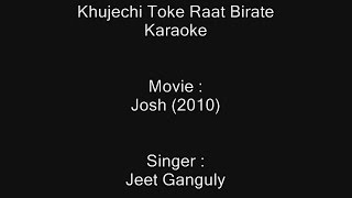 Khujechi Toke Raat Birate - Karaoke - Josh (2010) - Jeet Ganguly