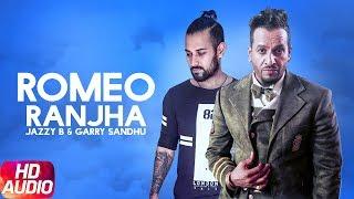 Romeo Ranjha (Full Audio Song) | Jazzy B | Garry Sandhu | Punjabi Audio Song | Speed Records