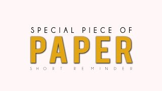 Special Piece Of Paper – Short Reminder