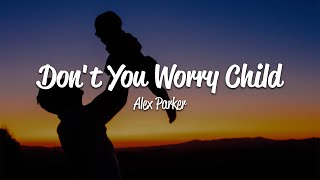 Download lagu Alex Parker - Don't You Worry Child (Lyrics)
