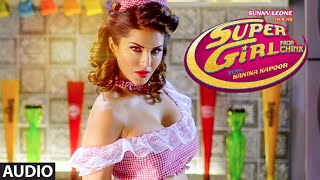 'SUPER GIRL FROM CHINA' Full AUDIO Song | Ft. Sunny Leone | Kanika Kapoor, Mika Singh | T-Series