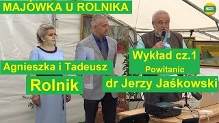 dr Jerzy Jaśkowski Wykład cz.1 i Powitanie MAJÓWKA U ROLNIKA 2019