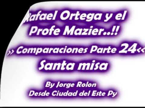 24 Rafael Ortega El Cabezon y El Profe - Comparaciones - Santa Misa