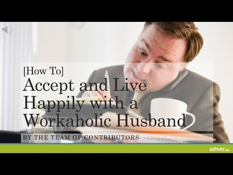 [How to] Accept and Live Happily with a Workaholic Husband