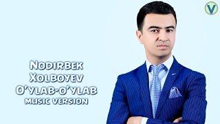 Nodirbek Xolboyev - O'ylab-o'ylab | Нодирбек Холбоев - Уйлаб уйлаб (music version) 2016