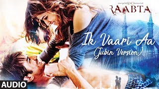Ik Vaari Aa (Jubin Version) Full Audio Song | Raabta | Jubin Nautiyal | Sushant Singh & Kriti Sanon