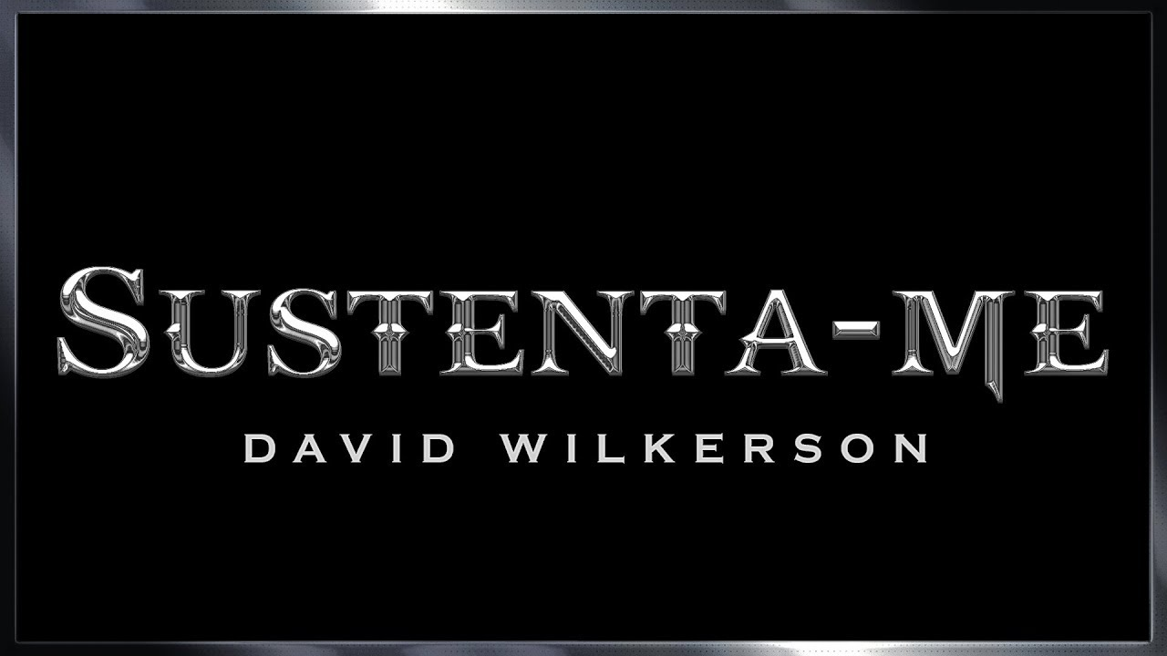 Sustento-me em Ti - David Wilkerson