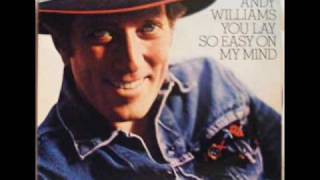 Watch Andy Williams You Lay So Easy On My Mind video