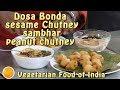 Dosa Bonda With Sesame Chutney Sambhar and Peanut Chutney