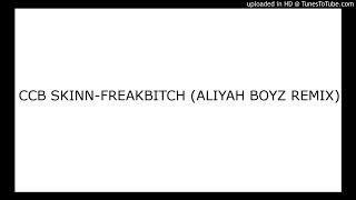 CCB SKINNFREAKBITCH ALIYAH BOYZ REMIX