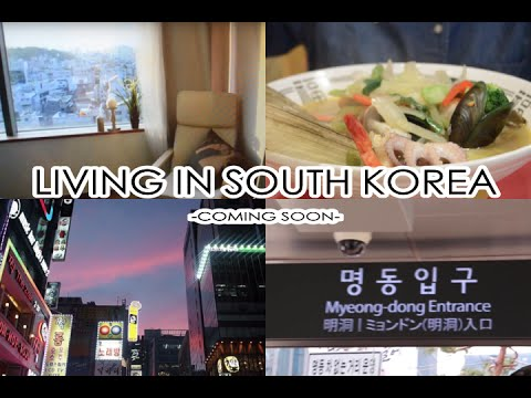 VLOG | Living in South Korea [New Series - Coming Soon]