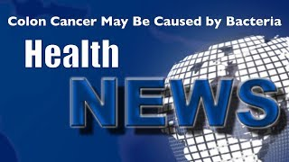Today's Chiropractic HealthNews For You - Colon Cancer May Be Caused by Bacteria