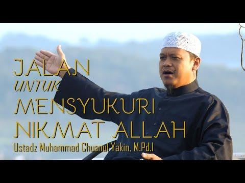 Renungan Islami: Jalan Mensyukuri Nikmat Allah - Ust. Muhammad Chusnul Yakin, M.Pd.I