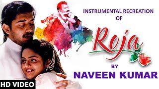 Instrumental Recreation of Roja By Naveen Kumar | A Tribute To AR Rahman | Roja On its 25th Year