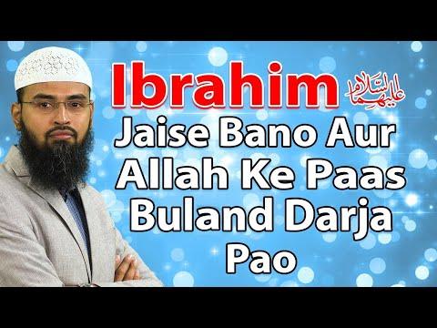 Ibrahim AS Jaise Bano Aur Allah Ke Paas Bulund Darja Pao - Be Like Ibrahim AS By Adv. Faiz Syed