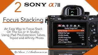 How to Focus Stack Sony a7lll Sony 24-105mm f4 Extension Tubes