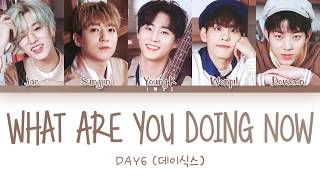 Day6 데이식스 What Are You Doing Now 너는 지금쯤 Han Rom Eng Color Coded 한국어 가사