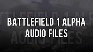 BATTLEFIELD 1 ALPHA AUDIO FILES!  (flamethrower kits, operation gamemode etc.)
