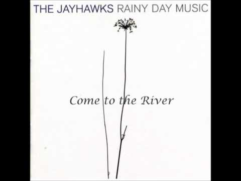 Jayhawks - Come To The River