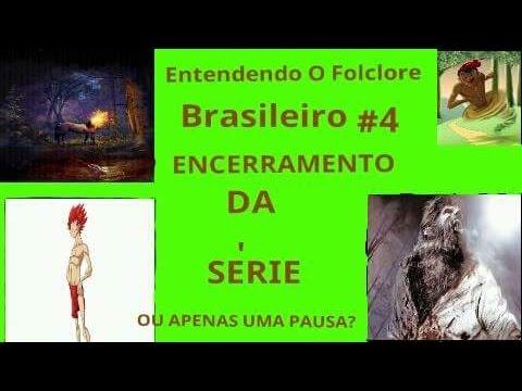 Entendendo o folclore brasileiro #4 FIM