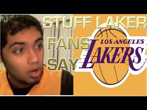 Stuff Laker Fans Say - (Pre Playoffs) 2013!