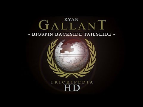 Ryan Gallant: Trickipedia - Bigspin Backside Tailslide