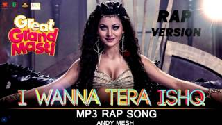 I Wanna Tera Ishq | RAP MIX | MP3 | Great Grand Masti | Rapper Andy Mesh | Singers: Shivranjani